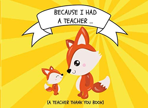 Because I Had A Teacher... (A Teacher Thank You Book): Thank You For Being The Best Teacher Ever Appreciation Gift For Kids Ages 2-6 To Fill In