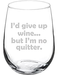 Wine Glass Goblet Funny I'd give up wine but I'm no quitter (17 oz Stemless)