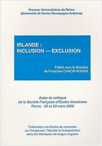 Irlande : inclusion-exclusion : Actes du colloque de la Société Française d'études iralndaises, Université de Reims Champagne-Ardenne, 22 et 23 mars 2002 pdf, epub ebook
