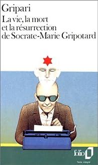La Vie, la mort et la résurrection de Socrate-Marie Gripotard par Pierre Gripari