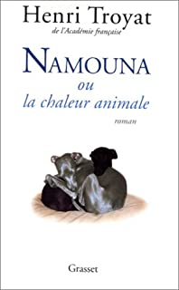 Namouna ou la chaleur animale : roman, Troyat, Henri