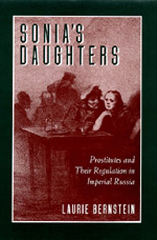 Sonia's Daughters: Prostitutes and Their Regulation in Imperial Russia