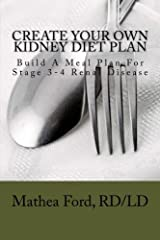 Create Your Own Kidney Diet Plan - Build A Meal Pattern For Stage 3 or 4 Kidney Disease Paperback