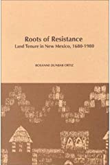 Roots of Resistance: Land Tenure in New Mexico, 1680-1980 (Monograph (University of California, Los Angeles. Chicano Studies Research Center. Publications), No. 10.) Hardcover