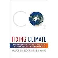 Fixing Climate: What Past Climate Changes Reveal About the Current Threat--and How to Counter It (English Edition)