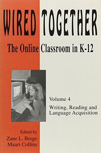 4: Wired Together: The Online Classroom in K-12 : Writing, Reading and Language Acquisition