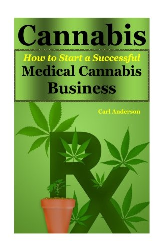 Cannabis-How-to-Start-a-Successful-Medical-Cannabis-Businesscannabis-cookbook-cannabis-cooking-cannabis-cultivation-cannabis-recipes-cannabis--cancer-cannabis-medicine-Volume-1