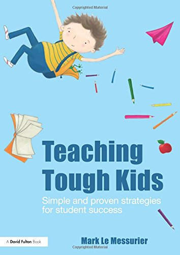 Teaching Tough Kids: Simple and Proven Strategies for Student Success (David Fulton Books)