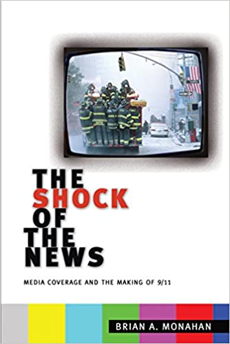 The Shock of the News: Media Coverage and the Making of 9 11