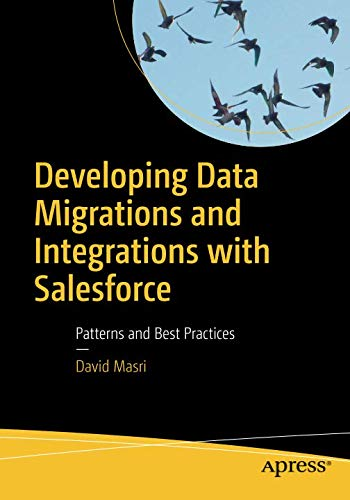 Developing Data Migrations and Integrations with Salesforce: Patterns and Best Practices