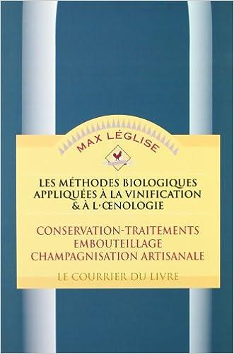 En ligne Les Méthodes biologiques appliquées à la vinification et à l'oenologie, tome 2 : Conservation, traitement, embouteillage, champagnisation artisanale pdf ebook