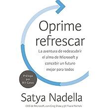 Oprime refrescar: La aventura de redescubrir el alma de Microsoft y concebir un futuro mejor para todos (Spanish Edition)
