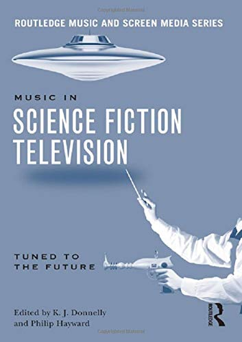 Hayward Screen - Music in Science Fiction Television: Tuned to the Future (Routledge Music and Screen Media)