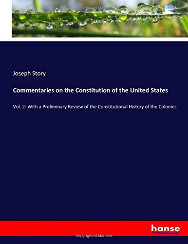 Download Commentaries on the Constitution of the United States: Vol. 2: With a Preliminary Review of the Constitutional History of the Colonies pdf epub