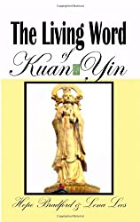 The Living Word of Kuan Yin: The Teachings & Prophecies of The Goddess of Compassion & Mercy
