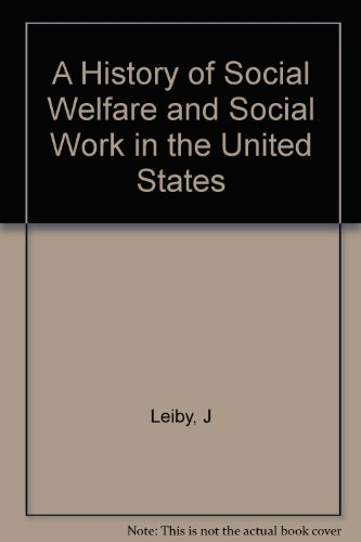 A History of Social Welfare and Social Work in the United States, 1815-1972
