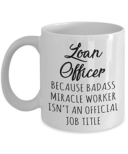 Gift for Loan Officer - Badass Miracle Worker isn't Official Job Title Funny Novelty Gag Gift Idea for Men Women Friends Colleague Coworker Party Birthday Christmas Present 11oz Coffee Mug Tea Cup