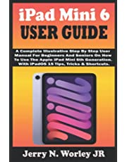 iPad Mini 6 USER GUIDE: A Complete Illustrative Step By Step User Manual For Beginners And Seniors On How To Use The Apple iPad Mini 6th Generation. With iPadOS 15 Tips, Tricks & Shortcuts.