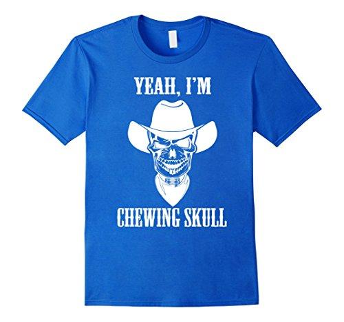 Mens Yeah, I'm Chewing Skull. Fun Chewing Tobacco Shirt Medium Royal (Mens Fun Dip Costumes)