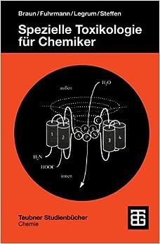 Spezielle Toxikologie für Chemiker: Eine Auswahl toxischer Substanzen (Teubner Studienbücher Chemie) (German Edition)
