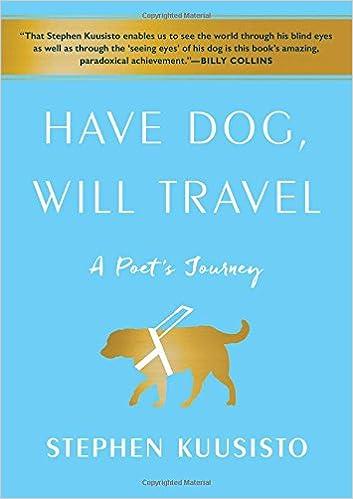 Have Dog Will Travel A Poet S Journey Stephen Kuusisto