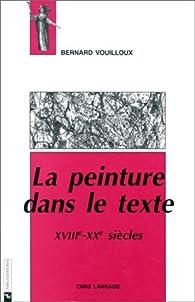 La Peinture dans le texte, XVIIIe et XXe siècles, 1re édition par Bernard Vouilloux