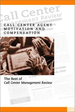 Call Center Agent Motivation and Compensation: The Best of Call Center Management Review