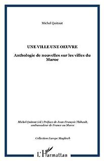 Une ville, une oeuvre : anthologie de nouvelles sur les villes du Maroc, Quitout, Michel (Ed.)