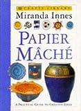 Papier Mache (Creative Crafts)