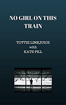 No Girl on this Train by [Limejuice, Tottie, Pill, Kate]