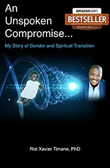 An UnSpoken Compromise: My Story of Gender and Spiritual Transition by [Timane PhD ASW, Rizi Xavier]