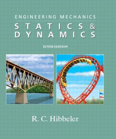 Engineering Mechanics: Statics & Dynamics, 10th Edition