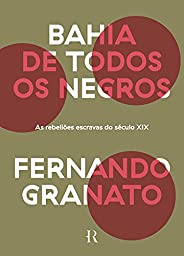 Bahia De Todos Os Negros: As rebeliões escravas do século XIX
