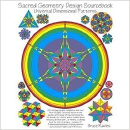 Sacred Geometry Design Sourcebook: Universal Dimensional Patterns: Bruce  Rawles, Nancy Bolton-Rawles: 9780965640589: Amazon.com: Books