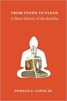 Book From Stone to Flesh: A Short History of the Buddha (Buddhism and Modernity)