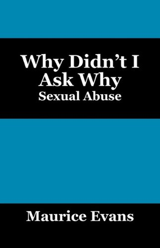Read Online Why Didn't I Ask Why: Sexual Abuse ebook