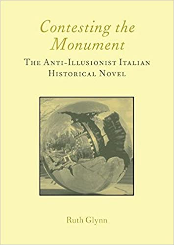 Contesting the Monument: The Anti-illusionist Italian Historical Novel: No. 10 (Legenda Italian Perspectives)