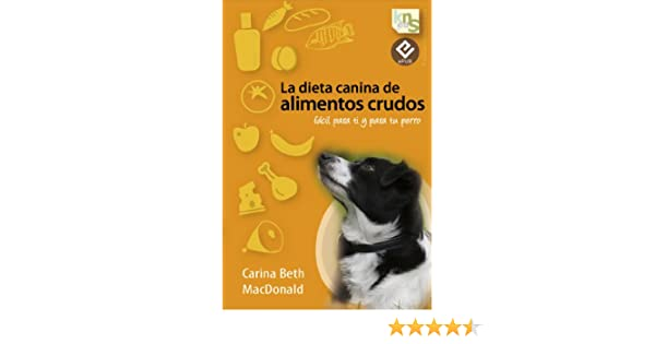 La dieta canina de alimentos crudos (Spanish Edition) - Kindle edition by Carina Beth MacDonald. Crafts, Hobbies & Home Kindle eBooks @ Amazon.com.