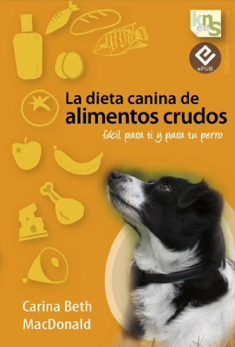 La dieta canina de alimentos crudos (Spanish Edition) by [MacDonald, Carina Beth