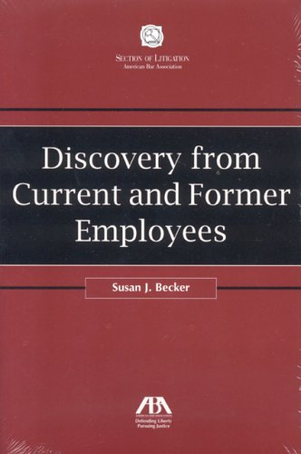 Discovery from Current and Former Employees (Section of Litigation's Monograph Series) Text fb2 ebook
