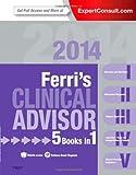 Ferri's Clinical Advisor 2014: 5 Books in 1, Expert Consult - Online and Print, 1e (Ferri's Medical Solutions) by Fred F. Ferri MD FACP (2013-06-28)