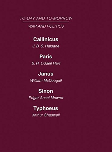 Today and Tomorrow Volume 16 War and Politics: Callinicus: A Defence of Chemical Warfare Paris or the Future of War Janus or the Conquest of War Sinon ... Politics Typhoeus or the Future of Socialism