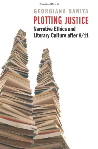Plotting Justice: Narrative Ethics and Literary Culture after 9/11