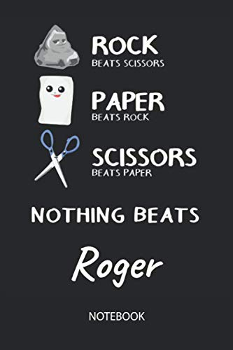 Nothing Beats Roger - Notebook: Rock Paper Scissors Game Pun - Blank Ruled Kawaii Personalized & Customized Name Notebook Journal Boys & Men. Cute ... School Supplies, Birthday & Christmas Gift.