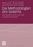Die Methodologien des Systems: Wie kommt man zum Fall und wie dahinter? (Philosophische Schriften)