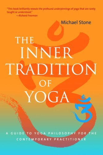 The Inner Tradition of Yoga: A Guide to Yoga Philosophy for the Contemporary Practitioner by Michael Stone (2008-08-12)