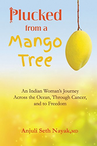 Plucked from a Mango Tree: An Indian Woman's Journey across the Ocean, through Cancer, and to Freedom