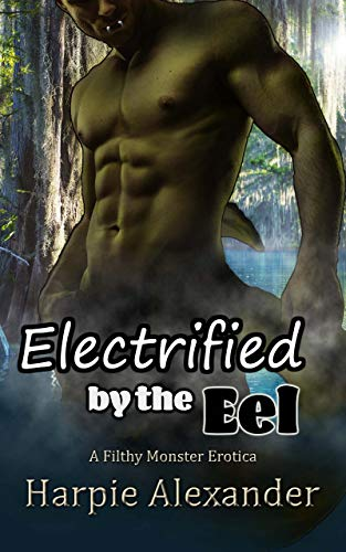 Electrified by the Eel (Filthy Monster Erotica Book 2) by [Alexander, Harpie]