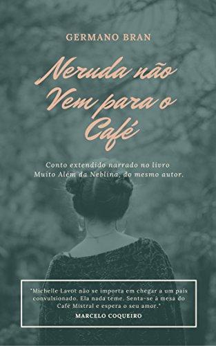 Neruda não vem para o café: Conto extraído do romance Muito Além da Neblina do mesmo autor