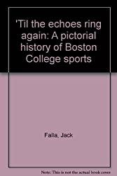 'Til the echoes ring again: A pictorial history of Boston College sports